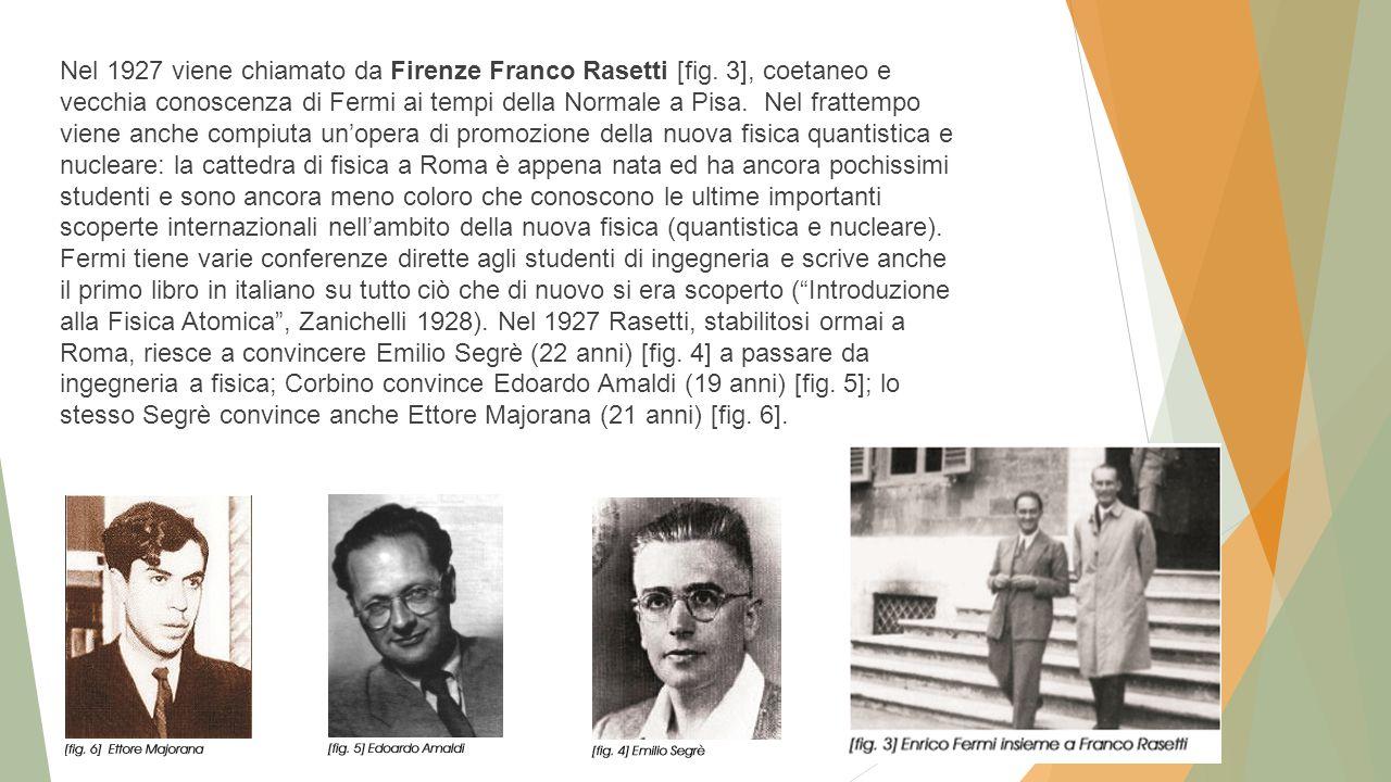 Nel 1927 viene chiamato da Firenze Franco Rasetti [fig